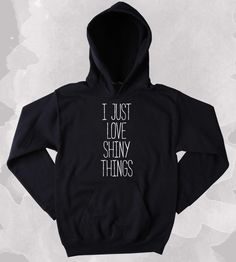 Girly Hoodie I Just Love Shiny Things Sweatshirt Sparkly Tumblr Clothing