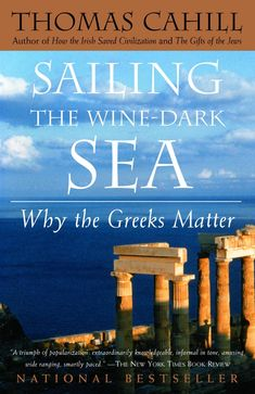 Sailing the Wine-Dark Sea- Why the Greeks Matter by Thomas Cahill