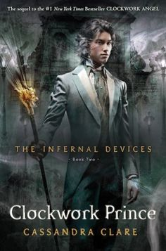 Clockwork Prince by Cassandra Clare (Infernal Devices Book 2: Prequel 2 to Mortal Instruments)
