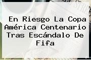 http://tecnoautos.com/wp-content/uploads/imagenes/tendencias/thumbs/en-riesgo-la-copa-america-centenario-tras-escandalo-de-fifa.jpg Copa. En riesgo la Copa América Centenario tras escándalo de Fifa, Enlaces, Imágenes, Videos y Tweets - http://tecnoautos.com/actualidad/copa-en-riesgo-la-copa-america-centenario-tras-escandalo-de-fifa/