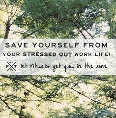 How I Transformed My Work Centered Life From Stressed To Sane: Step Five - Let Rituals Get You In The Zone