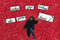 It's the month of love. Who or what do you love?
