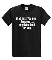 If at first you don't succeed, skydiving isn't for you. funny t-shirt