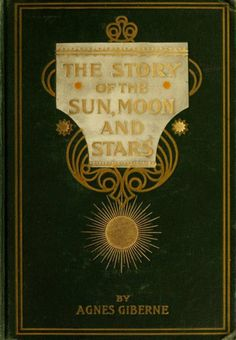 The Story of the Sun, Moon, and Stars. Agnes Giberne 1898 -- *****open to reveal a mirror angled at face, Book Cover Art, Book Cover Design, Book Design, Book Art, Vintage Book Covers, Vintage Books, Stars And Moon, Sun Moon, Beautiful Book Covers