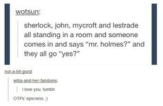 Yessssss! And imagine how confused the person would be and then John and Sherlock would just bust into giggles. (: