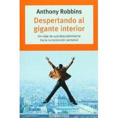 Despertando Al Gigante Interior: Un Viaje de Autodescubrimeinto Hacia La Realizacion Personal.: Amazon.es: Robbins Anthony: Libros