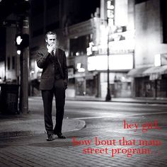 Hey girl, how 'bout that main street program.