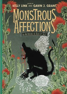 Monstrous Affections: An Anthology of Beastly Tales by Kelly Link (Editor), Gavin J. Grant (Illustrations) - September 9, 2014 Candlewick