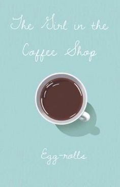 The Girl In The Coffee Shop (on Wattpad) http://my.w.tt/UiNb/OuOmXAYk6E #Teen Fiction #amwriting #wattpad