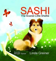 Sashi, The Scared Little Sheltie. Written by Linda Greiner and illustrated by Morgan Spicer. Brown Books Publishing Group; Children's Picture Books