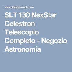 SLT 130 NexStar Celestron Telescopio Completo - Negozio Astronomia
