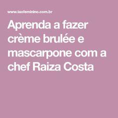 Aprenda a fazer crème brulée e mascarpone com a chef Raiza Costa