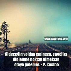 Gideceğin yoldan eminsen, engeller dinlenme noktan olmaktan öteye gidemez. - Paulo Coelho - güzel sözler dini anlamlı sözler ayrılık aşk sevgi sözleri mesajları