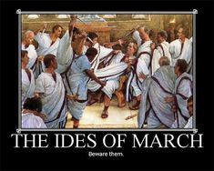 MARCH 15 : THE IDES OF MARCH - SHOULD YOU BEWARE?
