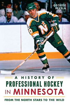 A History of Professional Hockey in Minnesota: From the North Stars to the Wild