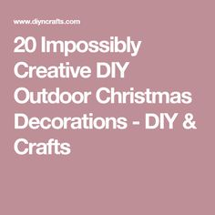 20 Impossibly Creative DIY Outdoor Christmas Decorations - DIY & Crafts