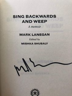 Sing Backwards and Weep: A Memoir by Mark Lanegan. A gritty, gripping memoir by the singer Mark Lanegan (Screaming Trees). Signed to title page. Mark Lanegan, Acid Rock, Fall From Grace, Title Page, Music Books, Alternative Music, Popular Music, Memoirs, To Tell