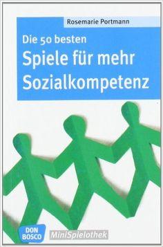 Die 50 besten Spiele für mehr Sozialkompetenz Don Bosco MiniSpielothek: Amazon.de: Rosemarie Portmann: Bücher