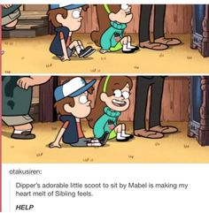 There are so cute, I want there type of sibling relationship, Gravity Falls<< me too Like really they are so cute helpppp