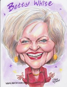 Betty White Caricature  Caricature of Betty White. Betty has made a come back to TV starring in TV Land's hit Show Hot in Cleveland as Elka Ostrovsky. Also known for her role in The Mary Tyler Moore show as Sue Ann Nivens. Betty White also played Rose Nylund on TV's The Golden Girls. By popular demand Betty hosted SNL.  I drew Betty White with her wonderful smile and dimples