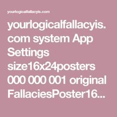yourlogicalfallacyis.com system App Settings size16x24posters 000 000 001 original FallaciesPoster16x24.pdf