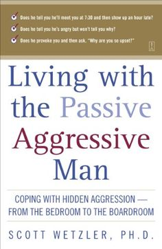 Pdf Online Living with the Passive-Aggressive Man: Coping with Personality Syndrome of Hidden Aggression: from the Bedroom to the Boardroom - For Ipad - By Scott Wetzler Passive Aggressive Personality Disorder, Passive Aggressive Men, Passive Agressive Behavior, Counseling Psychology, Psychology Facts, Psychology Books, Date, Emotional Abuse, Self Improvement