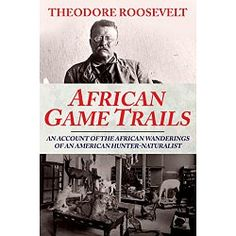President Theodore Roosevelt was a world-renowned hunter, conservationist, and scholar.  In 1909, Theodore Roosevelt and his son Kermit embarked on a hunting expedition to East Africa.  In this must-read memoir, Roosevelt recalls exciting hunts and kills. More than just an average hunting book, African Game Trails is an account of the ups and down of life on safari, also chronicling the culture of East Africa, its people, animals, and flora.  He collected specimens for the Smithsonian…