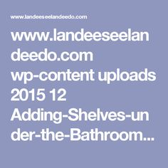 www.landeeseelandeedo.com wp-content uploads 2015 12 Adding-Shelves-under-the-Bathroom-Sink-studio-gray-house.jpg
