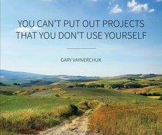 You can't put out projects that you don't use yourself - Gary Vaynerchuk #quote #quoteoftheday