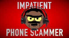 DEALING WITH AN IMPATIENT PHONE SCAMMER