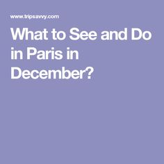 What to See and Do in Paris in December?