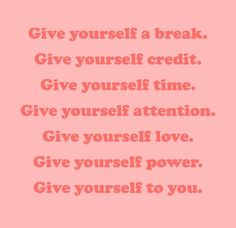 give yourself what you need