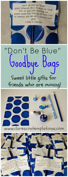 """Goodbye Bags: Are you moving? Do you know someone who is? These sweet little """"goody"""" bags will help make parting a sweeter sorrow. They are full of cute things to help them not to be so """"blue""""-also included, a free printable poem to attach to your bags!"""