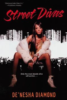 Street Divas by De'nesha Diamond - In De'nesha Diamond's explosive series, the fiercest ride-or-die chicks in Memphis are battling alongside-and against-their ruthless men, to be the last diva standing .