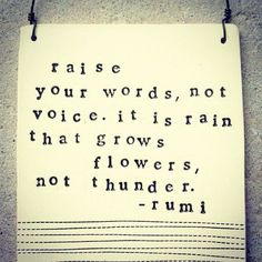 Raise your words, not your voice.
