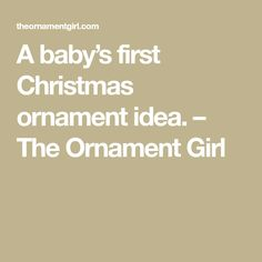 A baby's first Christmas ornament idea. – The Ornament Girl