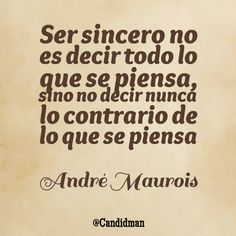 """Ser #Sincero no es decir todo lo que se piensa, sino no decir nunca lo contrario de lo que se piensa"". #AndreMaurois #FrasesCelebres @candidman"