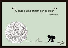 """""""O caos é uma ordem por decifrar""""José Saramago"""