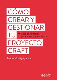 Cómo crear y gestionar tu proyecto craft : guía de negocios para makers y artesanos. : Gustavo Gili, D. Meant To Be, My Books, Editorial, Marketing, Crafts, Life, Barcelona, Curiosity, Google