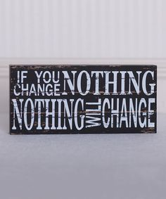 Look at this 'If You Change Nothing' Sign on #zulily today!