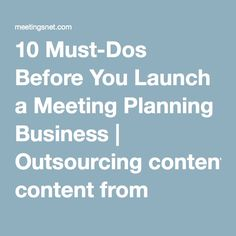 10 Must-Dos Before You Launch a Meeting Planning Business | Outsourcing content from MeetingsNet