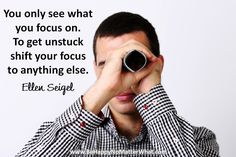 You can only see what you focus on. To get unstuck shift your focus to anything else. Daily Thought to Contemplate.   If you would like these delivered, one each day, to your inbox, sign up at: https://es175.infusionsoft.com/app/form/6f9be083172272fcfad54372671f9f67