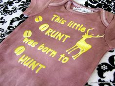 Funny Runt Born to Hunt Onesie. $20.00, via Etsy.  @Kristina Kilmer Wilson, this is a must for baby Blake!