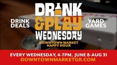 Drink & Play Wednesday Happy Hour Every Wednesday, June-August  Head to the Downtown Market for Wednesday night Happy Hour outside under the market shed. Gather with a group of friends with a summer drink and enjoy bocce ball, corn hole, outside jenga and much more. We'll be creating cocktails using seasonal ingredients as well as offering the best of Michigan Craft beer and Italian favorites.  Yard Games: Bocce Ball Corn Hole Giant Jenga  Giant Connect 4  Drink Deals: Market Fre...