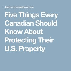 Five Things Every Canadian Should Know About Protecting Their U.S. Property