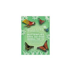 Fold & Fly Butterflies, Birds, and Other Animals That Fly : Over 25 Paper Creations That Fly (Paperback)