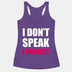 I Don't Speak, I Project | T-Shirts, Tank Tops, Sweatshirts and Hoodies | HUMAN