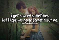i get scared sometimes but i hope you never forget about me.    #Quote #SumNanQuotes
