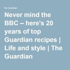 Never mind the BBC – here's 20 years of top Guardian recipes | Life and style | The Guardian