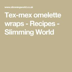 Tex-mex omelette wraps - Recipes - Slimming World
